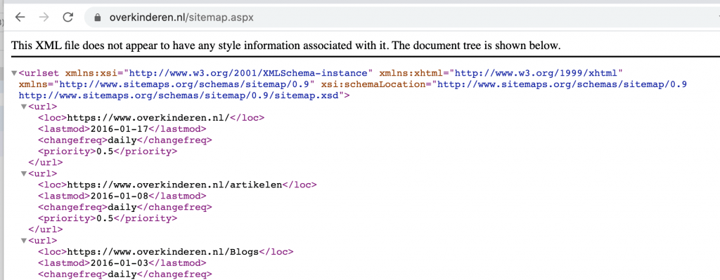 "C overkinderen.nl/sitemap.aspx This XML file does not appear to have any style information associated with it. The document tree is shown below. V<urlset xmlns :xsi=""http://www.w3.org/2001/XMLSchema—instance"" xm1ns :xhtml=""http: //www.w3.org/1999/xhtm1"" xmlns=""http: . 9"" xsi : schemaLocation= ""http: / /www.sitemaps.org/schemas/sitemap/O.9 http: / /www.sitemaps.org/schemas/sitemap/O . 9 / sitemap. xsd "" > <loc>https : / / WT.""W. overkinderen . nl/</ loc> < / lastmod> <changefreq>daily< / change freq> < / url> <loc>https : / / w%'w. overkinderen . n 1/ artikelen</ loc> / lastmod> <changefreg>daily< / change freq> <priority>O </url> <loc>https : / / w%üw. overkinderen . n1/B10gs</ loc> < / 1 astmod> <changefreq>daily< / change freq>"